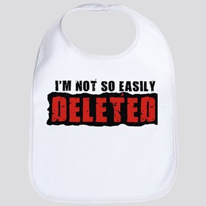 I'm Not So Easily Deleted Bib