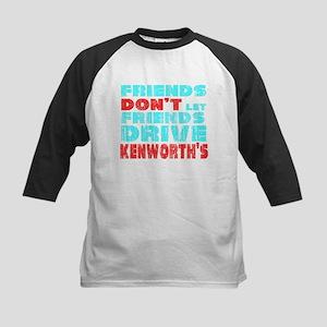 Friends don't let friends drive kenworth's
