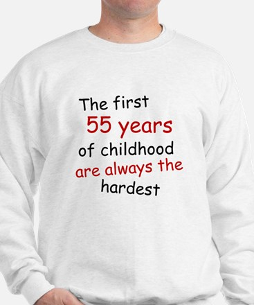 The First 55 Years Of Childhood Sweatshirt