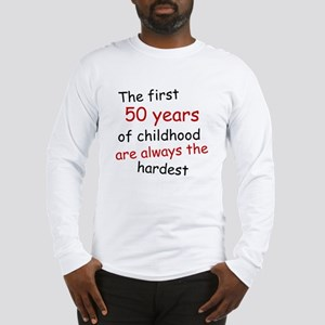The First 50 Years Of Childhood Long Sleeve T-Shir