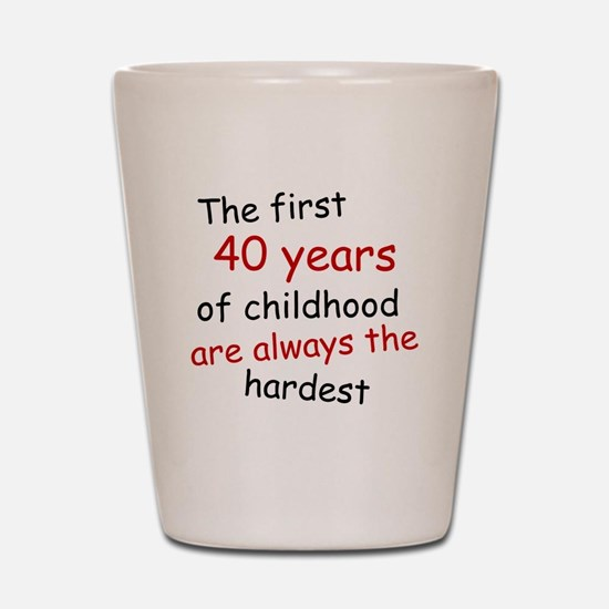 The First 40 Years Of Childhood Shot Glass