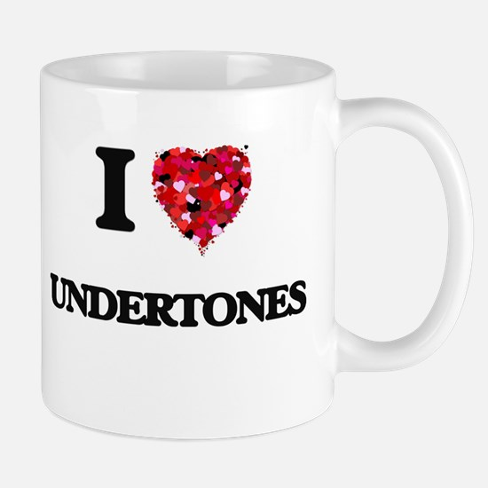 I love Undertones Mugs