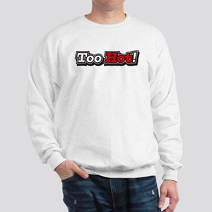 Too Hot Sweatshirt