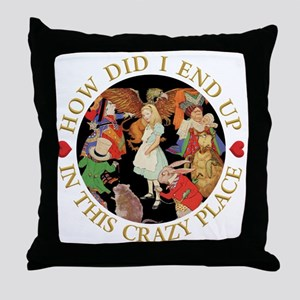 How Did I End Up In the Crazy Place - Throw Pillow