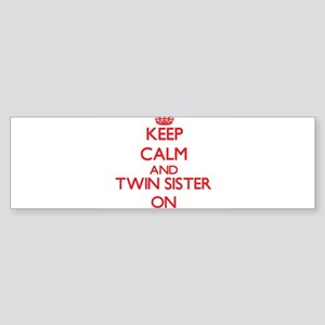 Keep Calm and Twin Sister ON Bumper Sticker