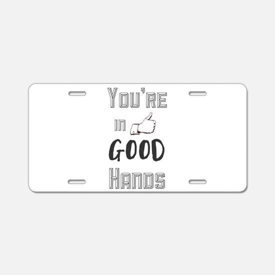 You're in Good Hands Aluminum License Plate
