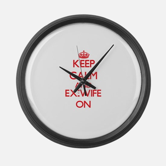Keep Calm and Ex-Wife ON Large Wall Clock