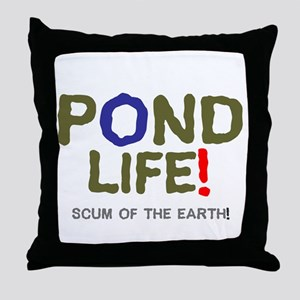 POND LIFE - SCUM OF THE EARTH! Throw Pillow