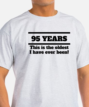 95 Years Oldest I Have Ever Been T-Shirt