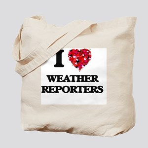 I love Weather Reporters Tote Bag