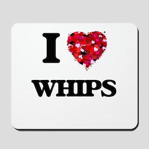 I love Whips Mousepad