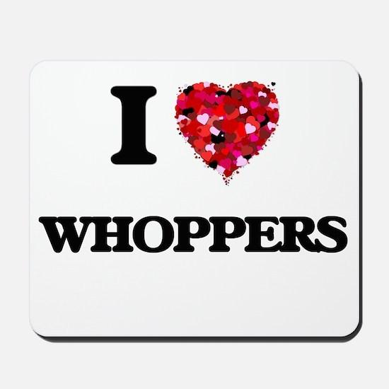 I love Whoppers Mousepad