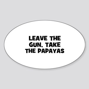 leave the gun, take the papay Oval Sticker