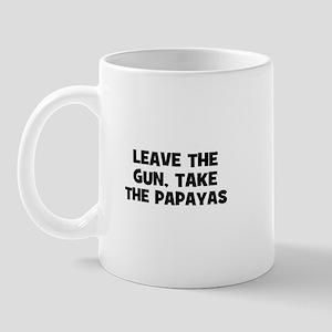leave the gun, take the papay Mug