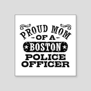 "Proud Mom of a Boston Polic Square Sticker 3"" x 3"""