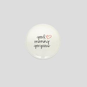 Good Morning Gorgeous Mini Button