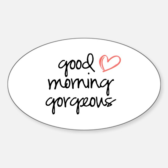 Good Morning Gorgeous Sticker (Oval)