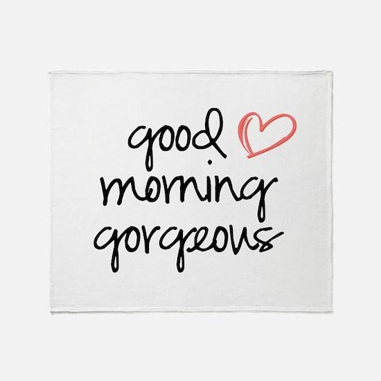 Good Morning Gorgeous Throw Blanket