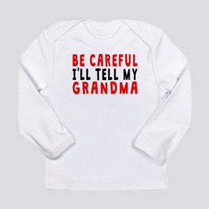 Ill Tell My Grandma Long Sleeve T-Shirt
