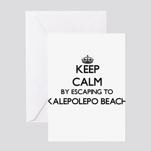Keep calm by escaping to Kalepolepo Greeting Cards