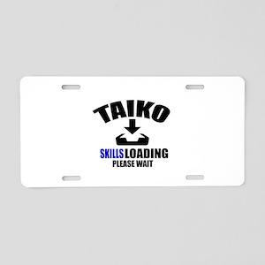 Taiko Skills Loading Please Aluminum License Plate