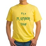 It's a Plumber Thing! Yellow T-Shirt