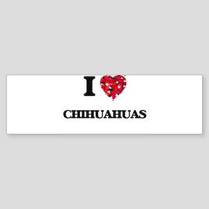 I love Chihuahuas Bumper Sticker