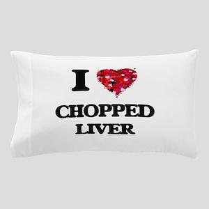 I love Chopped Liver Pillow Case