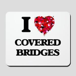 I love Covered Bridges Mousepad