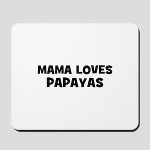 mama loves papayas Mousepad