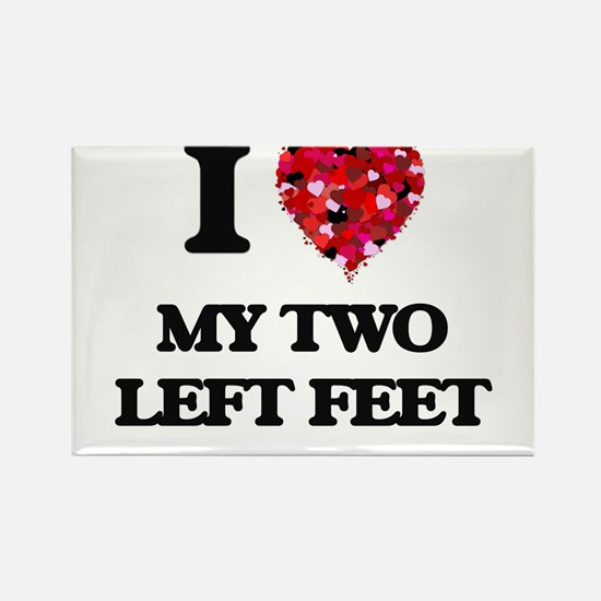 I love My Two Left Feet Magnets