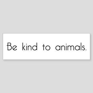 Be Kind to Animals Bumper Sticker