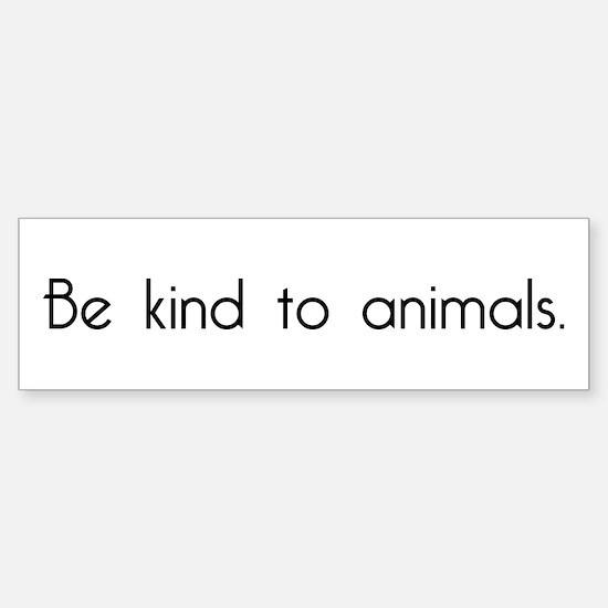 Be Kind to Animals Bumper Bumper Bumper Sticker