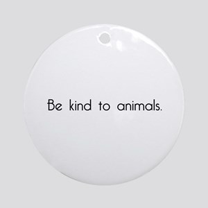 Be Kind to Animals Ornament (Round)