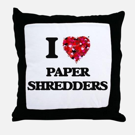 I love Paper Shredders Throw Pillow