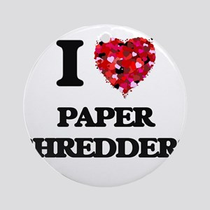 I love Paper Shredders Ornament (Round)