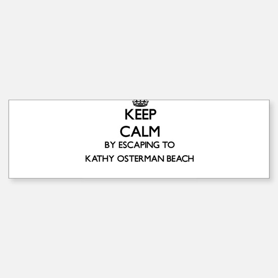 Keep calm by escaping to Kathy Oste Bumper Bumper Bumper Sticker