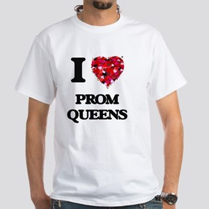 I love Prom Queens T-Shirt