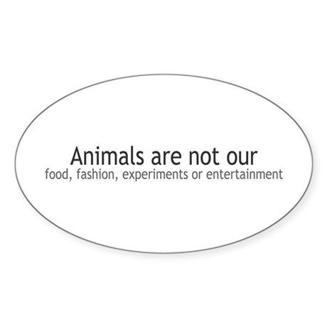 Animals Are Not Our... Oval Sticker