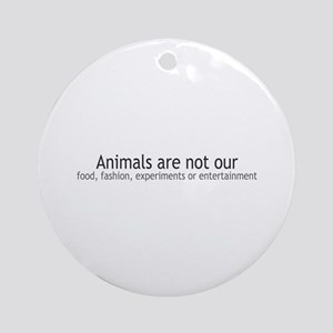 Animals Are Not Our... Ornament (Round)