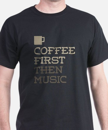 Coffee Then Music T-Shirt
