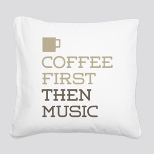 Coffee Then Music Square Canvas Pillow