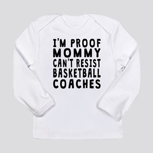Proof Mommy Cant Resist Basketball Coaches Long Sl