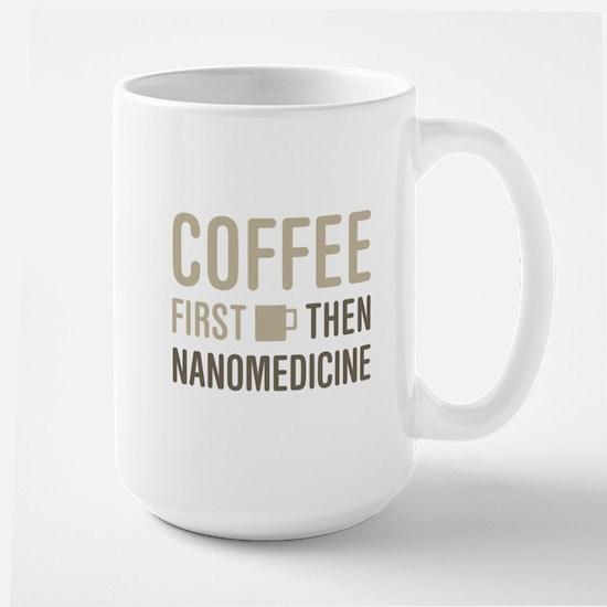 Coffee Then Nanomedicine Mugs
