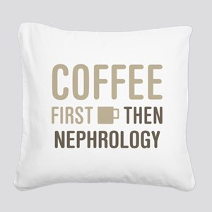 Coffee Then Nephrology Square Canvas Pillow