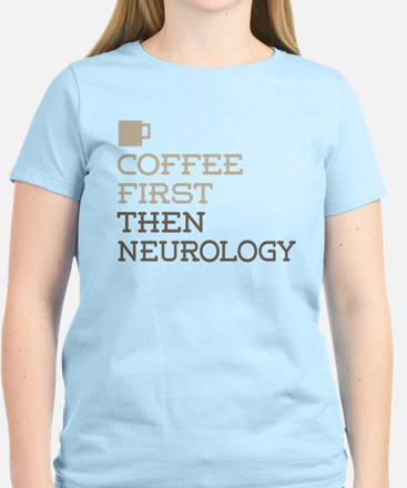 Coffee Then Neurology T-Shirt