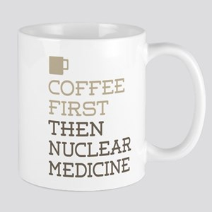Coffee Then Nuclear Medicine Mugs