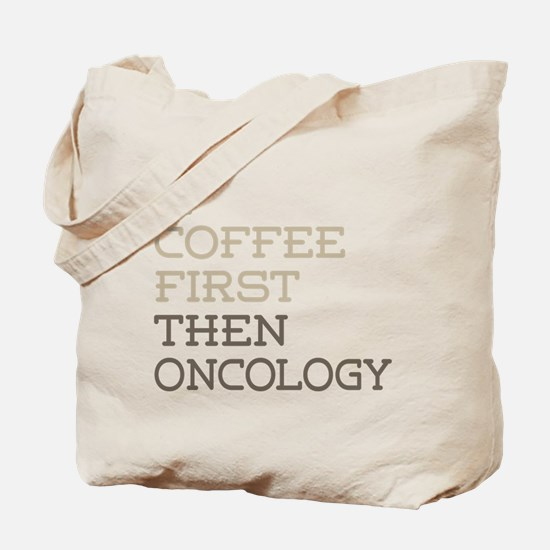 Coffee Then Oncology Tote Bag