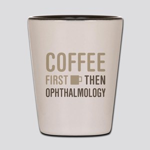 Coffee Then Ophthalmology Shot Glass