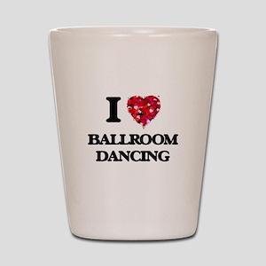 I love Ballroom Dancing Shot Glass